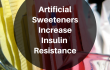http://Artificial%20Sweeteners%20Increase%20Insulin%20Resistance%20–%20Making%20It%20Hard%20to%20Lose%20Weight