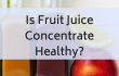 http://Is%20Fruit%20Juice%20Concentrate%20Healthy%20on%20a%20Low-Carb%20Diet?