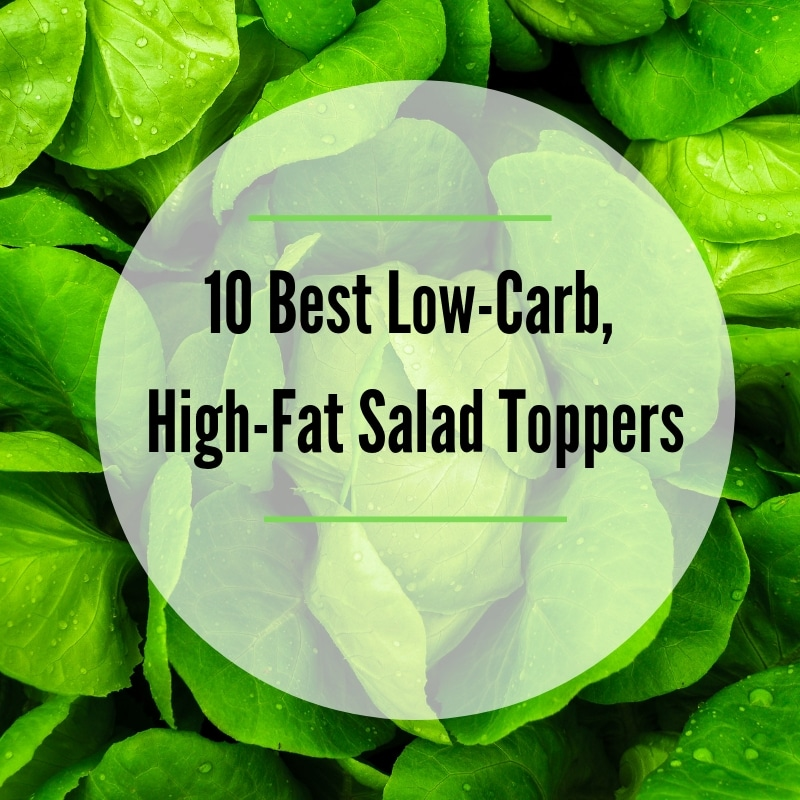 10 Best Low-Carb, High-Fat Salad Toppers (Reasons Why Fat is the Best Salad Topper)