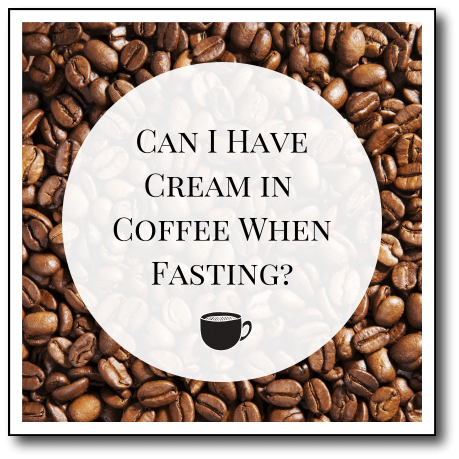 Can I Have Cream in Coffee When Fasting?