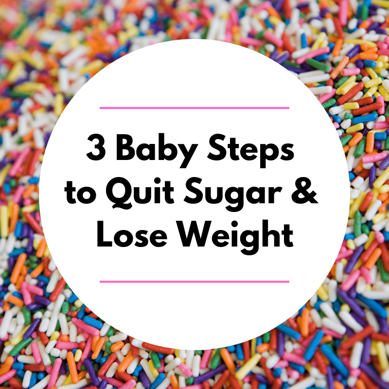 3 Baby Steps to Quit Sugar and Lose Weight