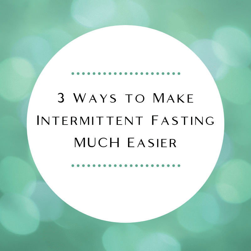 3 ways to make intermittent fasting easier