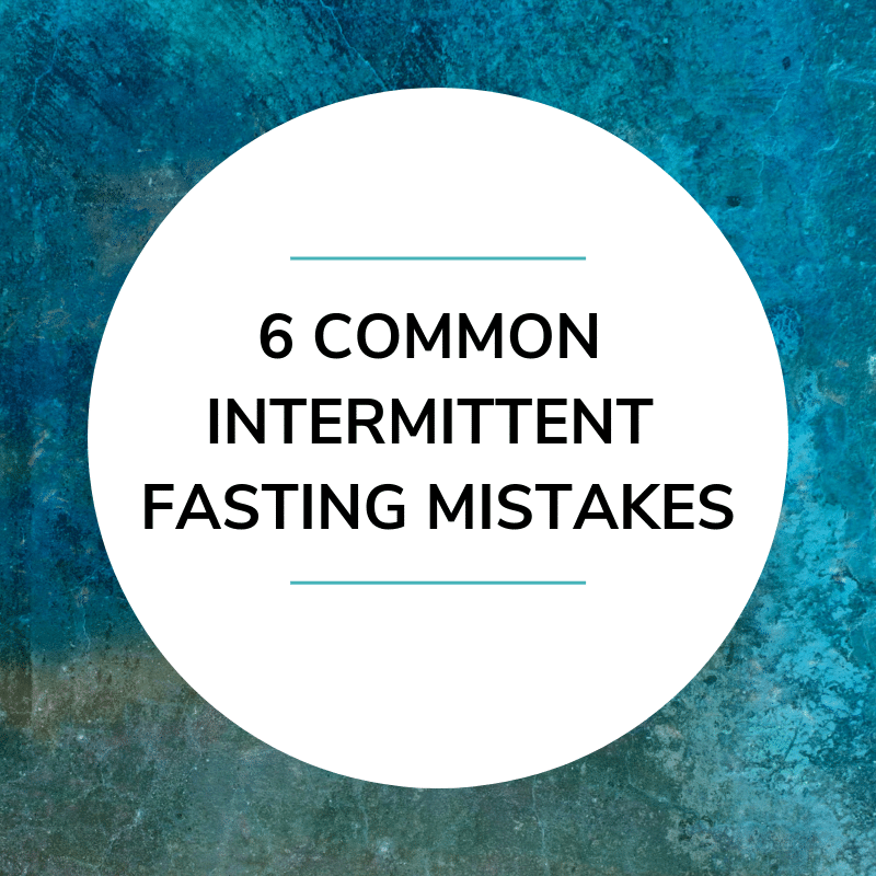 6 Common Intermittent Fasting Mistakes