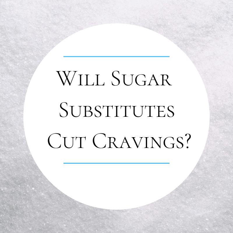 do sugar substitutes cut cravings