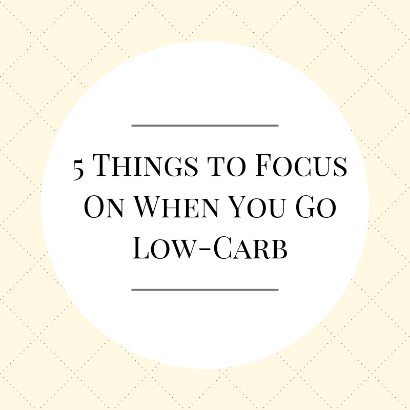 5 Things to Focus On When You Go Low-Carb