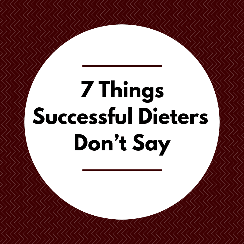 7 Things Successful Dieters Don't Say