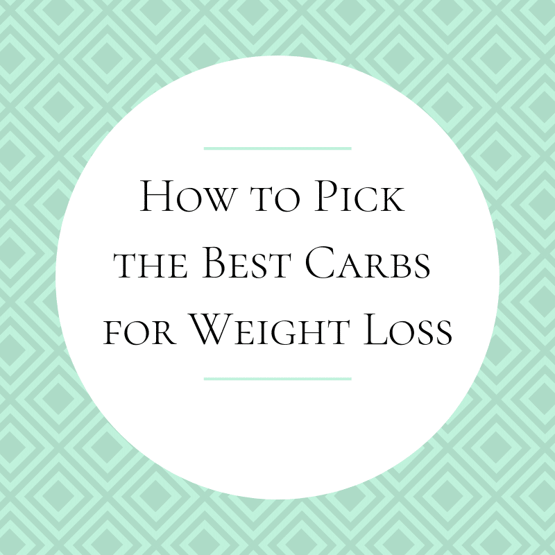 How to Pick the Best Carbs for Weight Loss