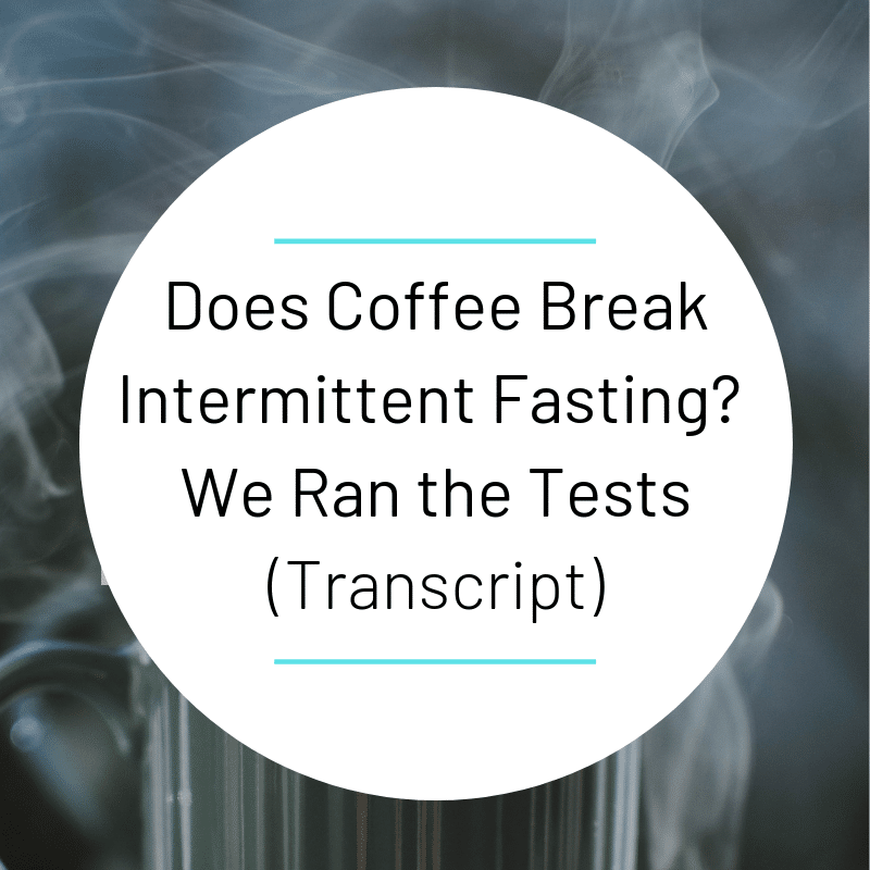 Does Coffee Break Intermittent Fasting? We Ran the Tests! -Transcript
