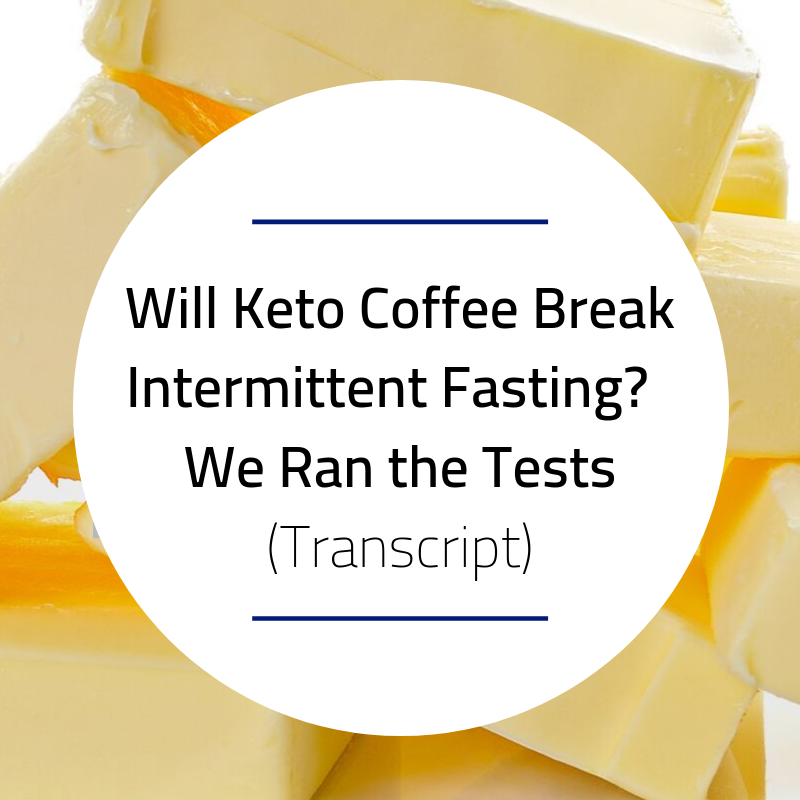 Will Keto Coffee Break Intermittent Fasting? We Ran the Tests!-Transcript