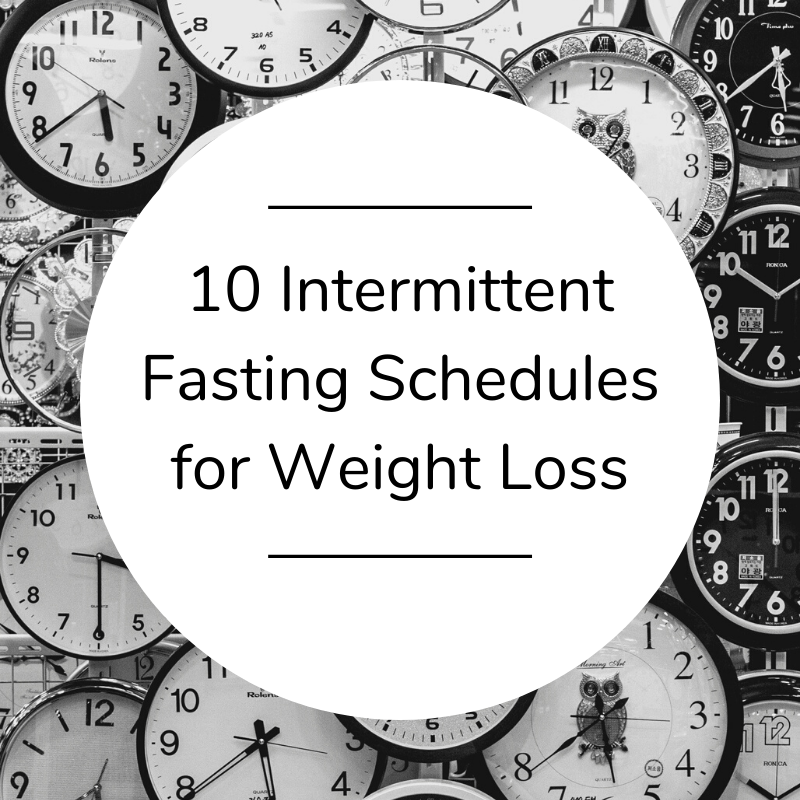 10 Intermittent Fasting Schedules for Weight Loss