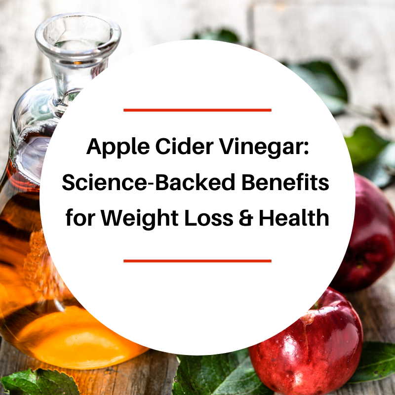 Apple Cider Vinegar: Science-Backed Benefits for Weight Loss & Health