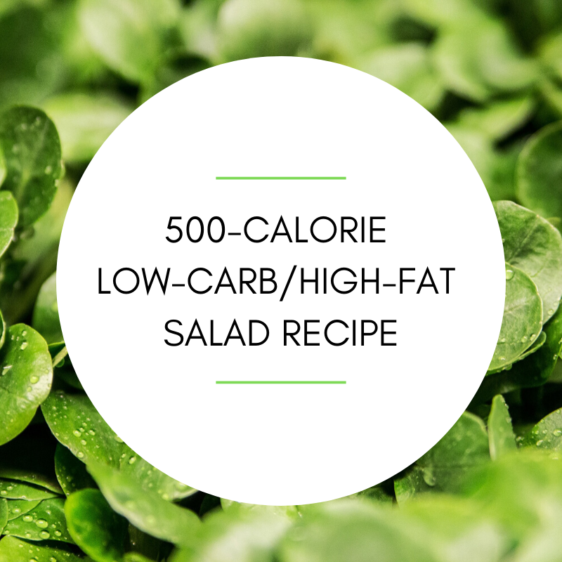 500-Calorie Low-Carb/High-Fat Salad Recipe